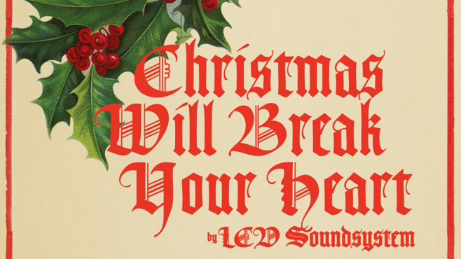 LCD Soundsystem - Christmas Will Break Your Heart single (658x370)